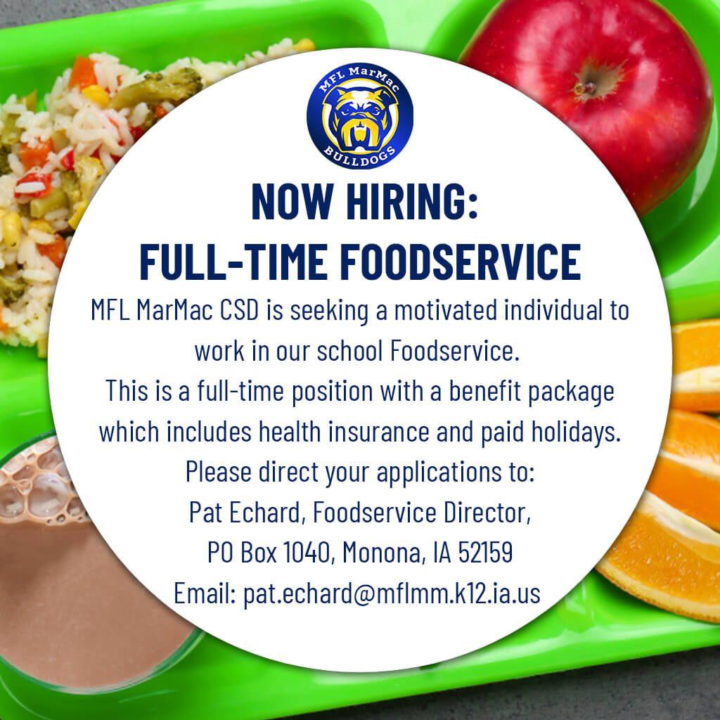 Job Available: Full-time Foodservice.  Contact Pat Echard: pat.echard@mflmm.k12.ia.us